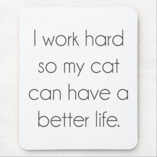 Tapis De Souris Je travaille dur ainsi mon chat peut avoir une
