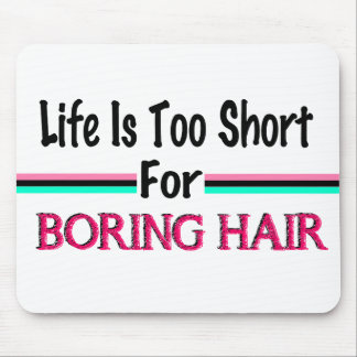 Tapis De Souris La vie est trop courte pour les cheveux ennuyeux