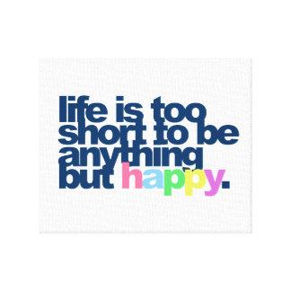 Toile La vie est trop courte pour être quelque chose