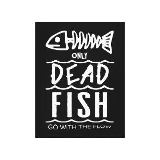 Toile Seulement les poissons morts vont de pair avec
