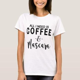 Tout que j'ai besoin est café et mascara t-shirt