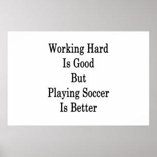 Travailler dur est bon mais jouer au football est