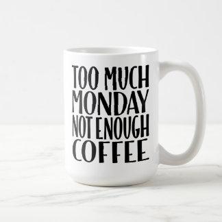 Trop de lundi pas assez de tasse de café drôle de