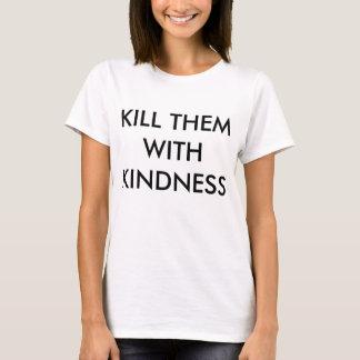 Tuez-les avec le T-shirt de gentillesse