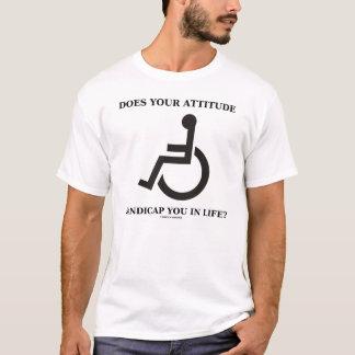 Votre attitude vous handicape-t-elle dans la vie ? t-shirt