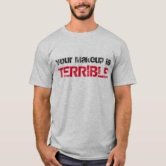 """""""Votre maquillage est"""" T-shirt terrible"""