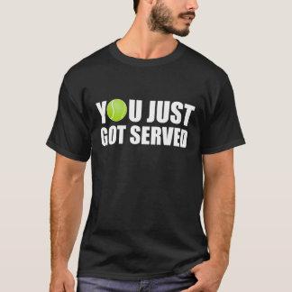 Vous avez juste obtenu le tennis servi t-shirt