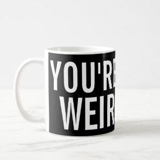 Vous êtes étranges, j'aimez cette tasse drôle