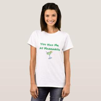Vous m'avez eu au T-shirt d'amusement de margarita