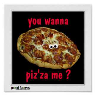 """""""vous me voulez au piz'za ?"""" affiche humoristique"""